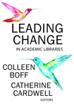 Leading Change in Academic Libraries by Colleen Boff and Catherine Cardwell